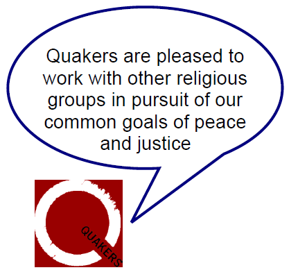 Quakers are pleased to work with other religious groups in pursuit of our common goals of peace and justice